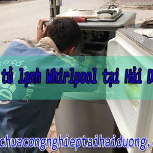 Sửa Tủ Lạnh Whirlpool Tại Hải Dương Giá Rẻ Uy Tín Chuyên Nghiệp