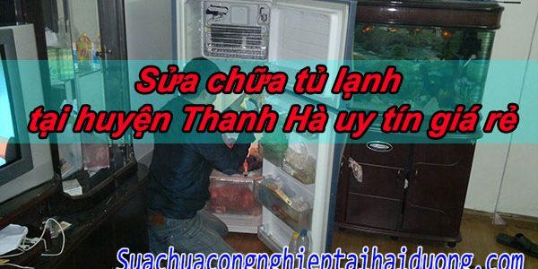 Sửa Chữa Tủ Lạnh Tại Huyện Thanh Hà Uy Tín Giá Rẻ