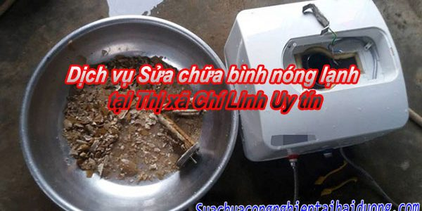 Sửa Chữa Bình Nóng Lạnh Tại Thị Xã Chí Linh Dịch Vụ Uy Tín, Giá Tốt